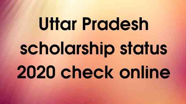 Uttar Pradesh scholarship status 2020 check online