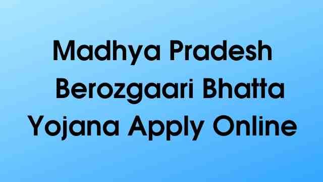 Madhya Pradesh Berozgaari Bhatta Yojana | Apply Online